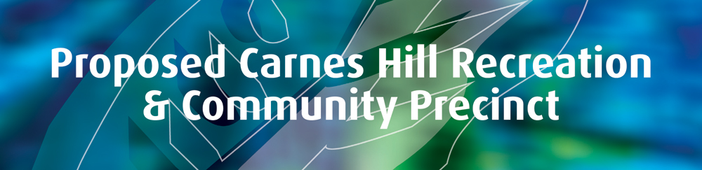 Proposed Carnes Hill Recreation & Community Precinct