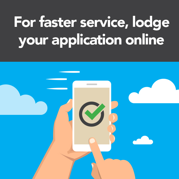 For faster service, lodge your application online